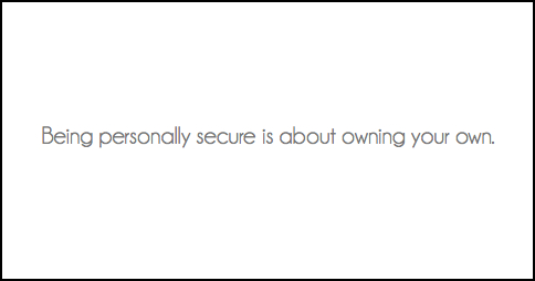 Being personally secure is about owning your own.